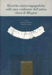 Ricerche storico-topografiche sulle aree confinarie dell'antica chora di Rhegion