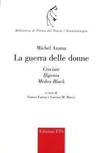 La guerra delle donne. Crociate, Ifigenia, Mediea-Black