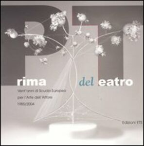 Libro Prima del teatro. Vent'anni di scuola europea per l'arte dell'attore. 1985-2004