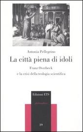 La città piena di idoli. Franz Overbeck e la crisi della teologia scientifica