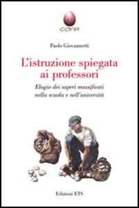 Libro L' istruzione spiegata ai professori. Elogio dei saperi massificati nella scuola e nell'università Paolo Giovannetti