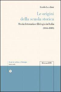 Libro Le origini della scuola storica. Storia letteraria e filologia in Italia Guido Lucchini