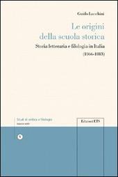 Le origini della scuola storica. Storia letteraria e filologia in Italia