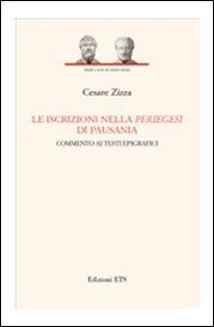 Libro Le iscrizioni nella periegesi di Pausania. Commento ai testi epigrafici Cesare Zizza