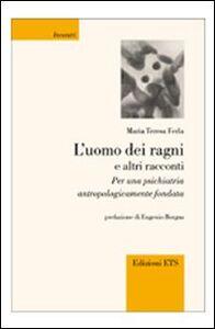 Foto Cover di L' uomo dei ragni e altri racconti. Per una psichiatria antropologicamente fondata, Libro di M. Teresa Ferla, edito da ETS