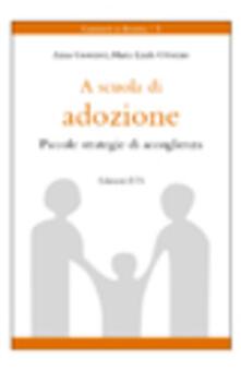A scuola di adozione. Piccole strategie di accoglienza - Anna Guerrieri,M. Linda Odorisio - copertina