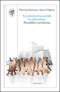 La La conoscenza sociale in educazione. Possibilità e pertinenza - Sarracino Vincenzo D'Agnese Vasco - wuz.it
