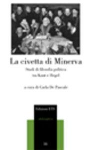 Libro La civetta di Minerva. Studi di filosofia politica tra Kant e Hegel