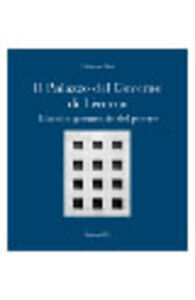 Libro Il Palazzo del Governo di Livorno. Bianche geometrie del potere Elisabetta Pieri