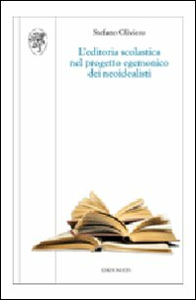 Libro L' editoria scolastica nel progetto egemonico dei neoidealisti Stefano Oliviero