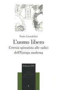 Libro L' uomo libero. L'eresia spinozista alle radici dell'Europa moderna Paolo Cristofolini