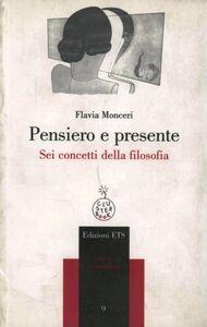 Libro Pensiero e presente. Sei concetti della filosofia Flavia Monceri