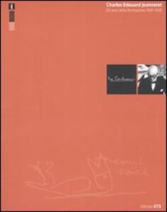 Charles Edouard Jeanneret. Gli anni della formazione 1887-1920