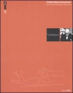 Libro Charles Edouard Jeanneret. Gli anni della formazione 1887-1920