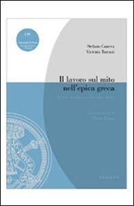 Libro Il lavoro sul mito nell'epica greca. Letture di Omero e Apollonio Rodio Stefano Caneva , Victoria Tarenzi