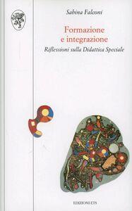 Foto Cover di Formazione e integrazione. Riflessioni sulla didattica speciale, Libro di Sabina Falconi, edito da ETS