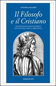 Foto Cover di Il filosofo e il cristiano. Bonaventura da Bagnoregio e Giovanni Pico della Mirandola, Libro di Antonio Gagliardi, edito da ETS