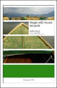 Libro Viaggio nella Toscana dei parchi Giulio Ielardi