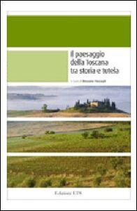 Libro Il paesaggio della Toscana tra storia e tutela