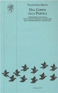 Foto Cover di Dal corpo alla parola. L'espressione inconscia della realtà psichica nei disturbi del comportamento alimentare, Libro di Valentina Denti, edito da ETS