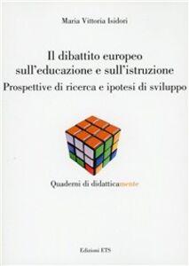 Foto Cover di Dibattito europeo sull'educazione e sull'istruzione. Prospettive di ricerca e ipotesi di sviluppo, Libro di M. Vittoria Isidori, edito da ETS