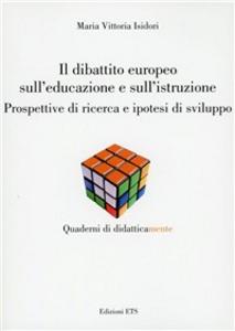 Libro Dibattito europeo sull'educazione e sull'istruzione. Prospettive di ricerca e ipotesi di sviluppo Maria Vittoria Isidori