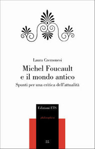 Libro Michel Foucault e il mondo antico. Spunti per una critica dell'attualità Laura Cremonesi