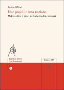 Libro Due popoli e una nazione. Mikrasiátes e greci nella terra dei centauri Luciano Li Causi