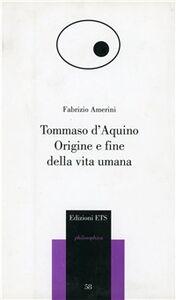 Libro Tommaso d'Aquino. Origine e fine della vita umana Fabrizio Amerini
