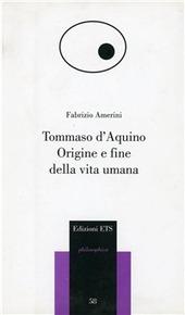 Tommaso d'Aquino. Origine e fine della vita umana