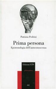 Libro Prima persona. Epistemologia dell'autoconoscenza Patrizia Pedrini