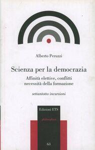Libro Scienza per la democrazia. Affinità elettive, conflitti necessità della formazione Agostino Peruzzi