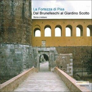 La fortezza di Pisa. Dal Brunelleschi al giardino Scotto. Storia e restauro