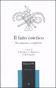 Libro Il fatto estetico. Tra emozione e cognizione