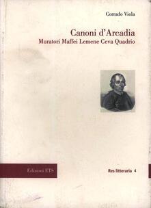 Canoni d'Arcadia. Muratori Maffei Lemene Ceva Quadrio - Corrado Viola - copertina