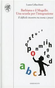 Libro Barbiana e il Mugello. Una scuola per l'integrazione. Il difficile incontro tra teoria e prassi Luana Collacchioni
