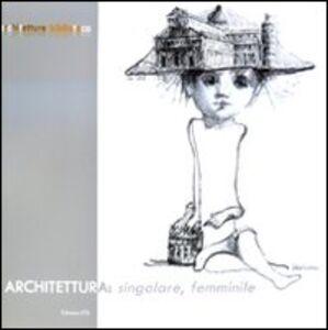 Foto Cover di Architettura: singolare, femminile, Libro di  edito da ETS