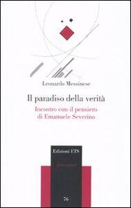 Libro Il paradiso della verità. Incontro con il pensiero di Emanuele Severino Leonardo Messinese