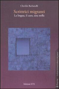 Libro Scrittici migranti. La lingua, il caos, una stella Clotilde Barbarulli