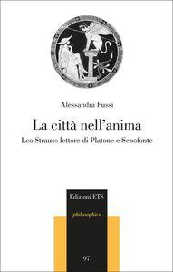 Foto Cover di La città nell'anima. Leo Strauss lettore di Platone e Senofonte, Libro di Alessandra Fussi, edito da ETS
