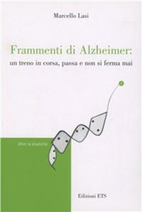 Libro Frammenti di Alzheimer. Un treno in corsa, passa e non si ferma mai Marcello Lasi