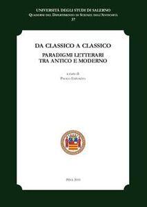 Foto Cover di Da classico a classico. Paradigmi letterari tra antico e moderno. Atti del Convegno (Fisciano, 8-10 novembre 2007), Libro di  edito da ETS