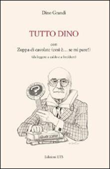 Tutto Dino con zuppa di cavolate (così è... se mi pare!) (da leggere a caldo e a freddure) - Dino Grandi - copertina