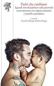 Foto Cover di Padri che cambiano. Sguardi interdisciplinari sulla paternità contemporanea tra rappresentazioni e pratiche quotidiane, Libro di  edito da ETS