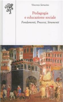 Pedagogia e educazione sociale. Fondamenti, processi, strumenti - Vincenzo Sarracino - copertina
