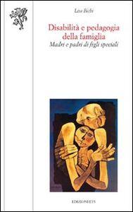 Libro Disabilità e pedagogia della famiglia. Madri e padri di figli speciali Lisa Bichi