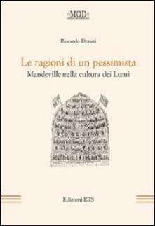 Le ragioni di un pessimista. Mandeville nella cultura dei lumi - Riccardo Donati - copertina