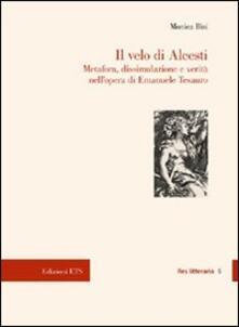 Il velo di Alcesti. Metafora, dissimulazione e verità nell'opera di Emanuele Tesauro - Monica Bisi - copertina