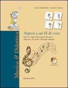 Appesi a un fil di voce. Percorsi creativi alla scoperta del suono, della voce, del canto e del teatro musicale. Con CD Audio.pdf