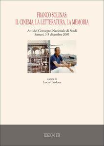 Franco Solinas: il cinema, la letteratura, la memoria. Atti del Convegno nazionale di studi (Sassari, 3-5 dicembre 2007)